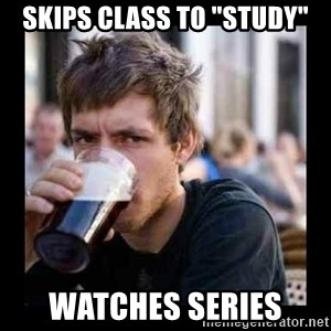 "Bad student - Skips class to ""Study"" Watches series"