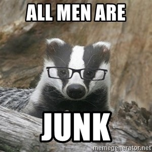 Nerdy Badger - all men are  JUNK