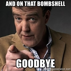 Jeremy Clarkson - AND ON THAT BOMBSHELL GOODBYE