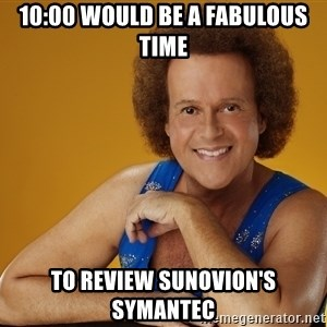 Gay Richard Simmons - 10:00 would be a fabulous time to review Sunovion's Symantec