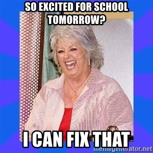 Paula Deen - So excited for school tomorrow? i can fix that