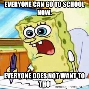 Spongebob What I Learned In Boating School Is - Everyone can go to school now.  Everyone does not want to tho
