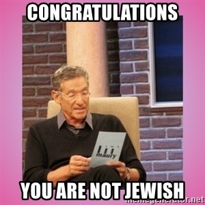 MAURY PV - Congratulations  You are not Jewish