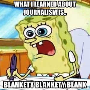 Spongebob What I Learned In Boating School Is - What I learned about journalism is.. blankety blankety blank