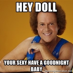 Gay Richard Simmons - Hey DOLL Your sexy have a goodnight baby