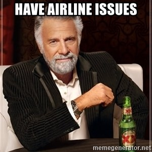 The Most Interesting Man In The World - have airline issues
