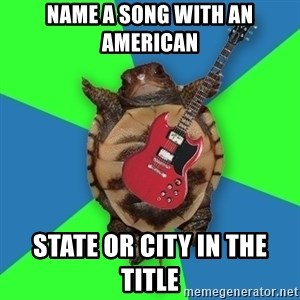 Aspiring Musician Turtle - Name a song with an American  state or city in the title