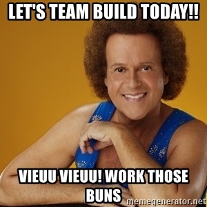Gay Richard Simmons - LET'S TEAM BUILD TODAY!! VIEUU VIEUU! WORK THOSE BUNS