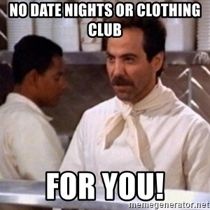 No Soup for You - No date nights or clothing club for you!