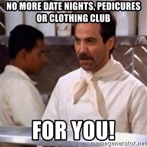 No Soup for You - No more date nights, pedicures or clothing club for you!