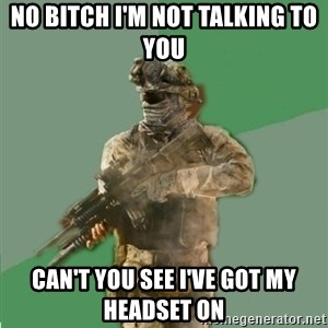 philosoraptor call of duty - No bitch I'm not talking to you  Can't you see I've got my headset on