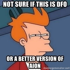 Fry squint - Not sure if this is DFO OR a better version of Aion