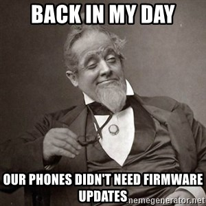 1889 [10] guy - Back in my day Our phones didn't need firmware updates