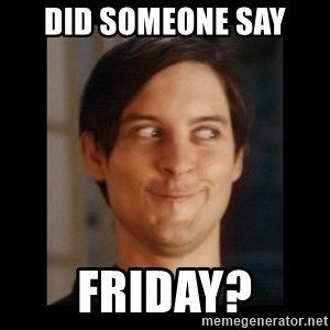 Toby Maguire trollface - did someone say friday?