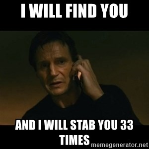 liam neeson taken - I will find you And I will stab you 33 times