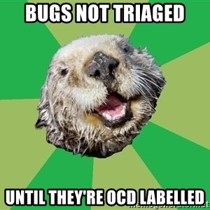 Ocd Otter - bugs not triaged until they're ocd labelled
