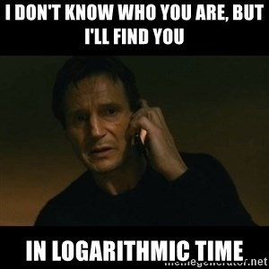 liam neeson taken - I don't know who you are, but I'll find you in logarithmic time