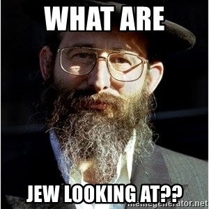Like-A-Jew - What are  Jew looking at??