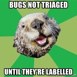 Ocd Otter - bugs not triaged until they're labelled