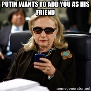 Hillary Text - Putin wants to add you as his friend