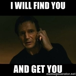 liam neeson taken - I will find you And get you
