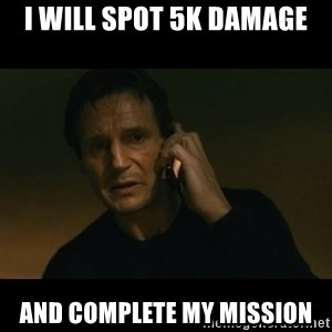 liam neeson taken - I will spot 5k damage and complete my mission