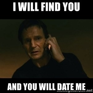 liam neeson taken - I will find you And you will date me