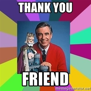 mr rogers  - Thank you Friend