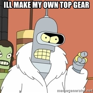 bender blackjack and hookers - Ill make my own top gear