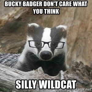 Nerdy Badger - Bucky badger don't care what you think Silly Wildcat