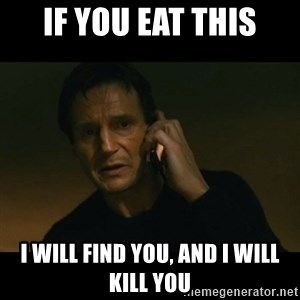 liam neeson taken - If you eat this I will find you, and I will kill you