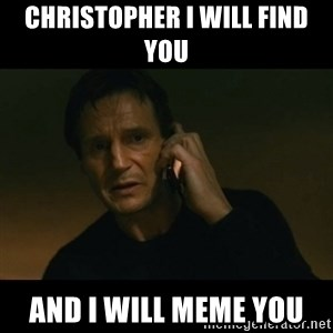 liam neeson taken - christopher i will find you and i will meme you
