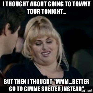 """Better Not - I thought about going to towny tour tonight... but then i thought """"mmm...better go to Gimme Shelter instead"""""""