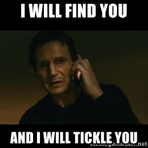 liam neeson taken - I will find you and I will tickle you