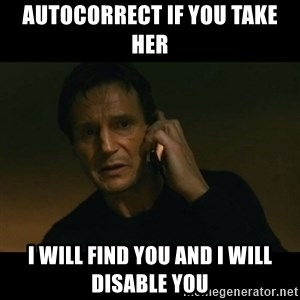 liam neeson taken - Autocorrect if you take her I will find you and I will disable you