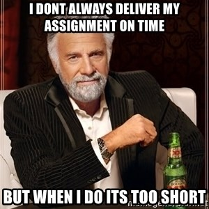 The Most Interesting Man In The World - I dont always deliver my assignment on time but when I do its too short