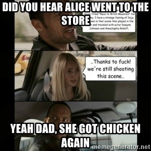 The Rock Driving Meme - Did you hear Alice went to the store Yeah dad, she got chicken again