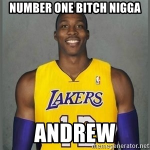 Dwight Howard Lakers - number one bitch nigga Andrew