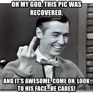 Mr Rogers gives the finger - Oh my God, this pic was recovered, and it's awesome. Come on, look to his face...he cares!