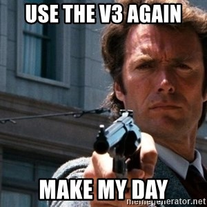 Dirty Harry - use the v3 again make my day