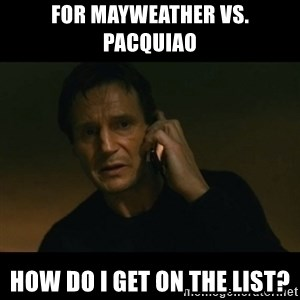 liam neeson taken - For Mayweather vs. Pacquiao How do I get on the list?