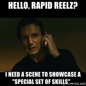 "liam neeson taken - Hello, Rapid Reelz? I need a scene to showcase a ""special set of skills""..."