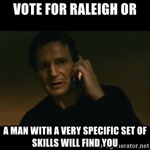 liam neeson taken - vote for Raleigh or a man with a very specific set of skills will find you
