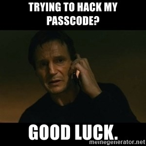 liam neeson taken - Trying to hack my passcode? Good luck.