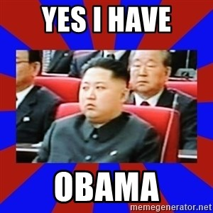 kim jong un - yes i have obama