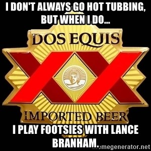Dos Equis - I don't always go hot tubbing, but when I do... I play footsies with Lance Branham.