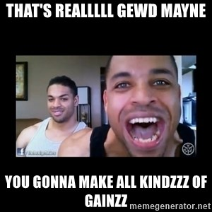 The Hodgetwins - That's realllll GEWD mayne You gonna make all kindzzz of gainzz