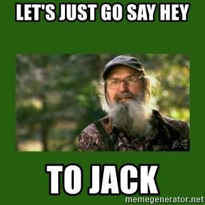 Si Robertson - Let's just go say hey To Jack