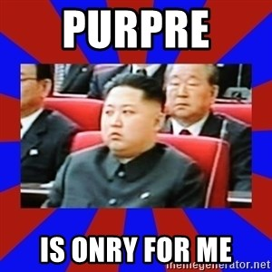kim jong un - Purpre  is onry for me