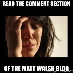 todays problem crying woman - Read the comment section Of the Matt Walsh blog